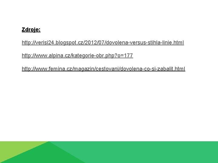Zdroje: http: //verisi 24. blogspot. cz/2012/07/dovolena-versus-stihla-linie. html http: //www. alpina. cz/kategorie-obr. php? o=177 http: