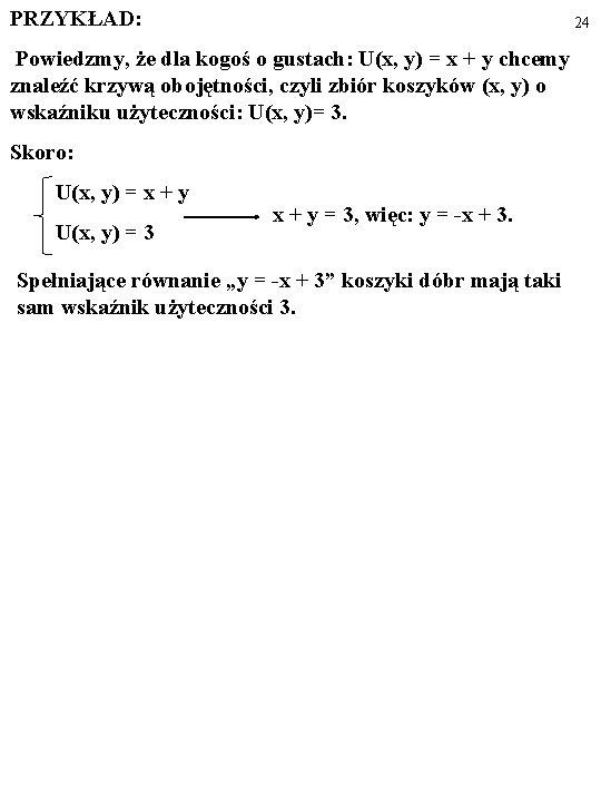 PRZYKŁAD: 24 Powiedzmy, że dla kogoś o gustach: U(x, y) = x + y