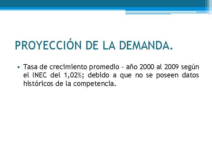 PROYECCIÓN DE LA DEMANDA. • Tasa de crecimiento promedio - año 2000 al 2009