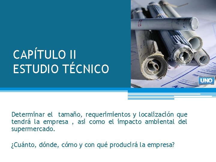 CAPÍTULO II ESTUDIO TÉCNICO Determinar el tamaño, requerimientos y localización que tendrá la empresa