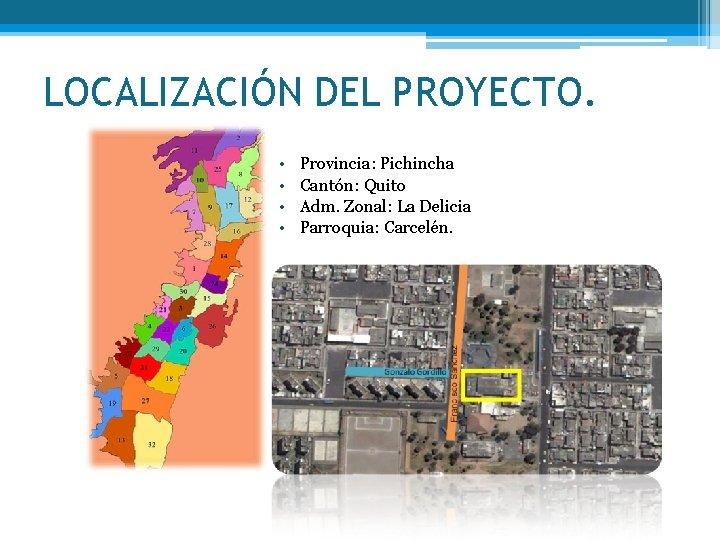 LOCALIZACIÓN DEL PROYECTO. • • Provincia: Pichincha Cantón: Quito Adm. Zonal: La Delicia Parroquia: