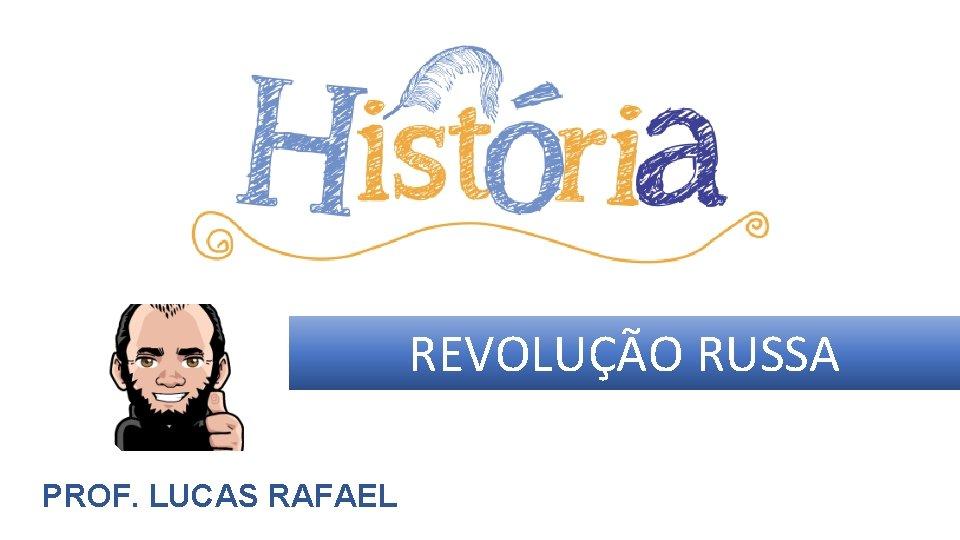 REVOLUÇÃO RUSSA PROF. LUCAS RAFAEL