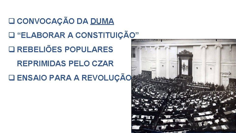 """q CONVOCAÇÃO DA DUMA q """"ELABORAR A CONSTITUIÇÃO"""" q REBELIÕES POPULARES REPRIMIDAS PELO CZAR"""