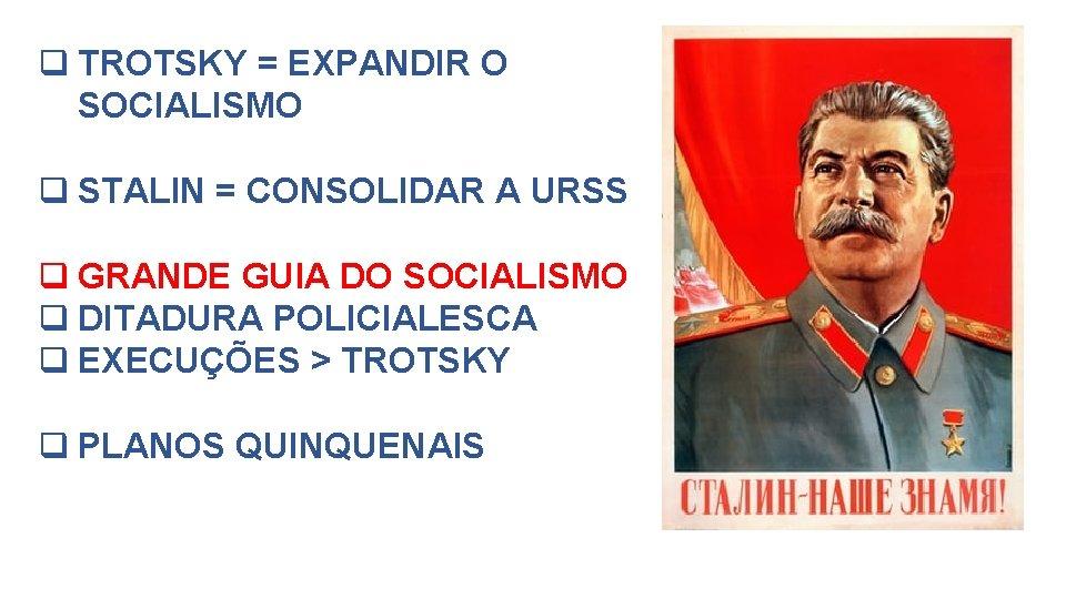 q TROTSKY = EXPANDIR O SOCIALISMO q STALIN = CONSOLIDAR A URSS q GRANDE