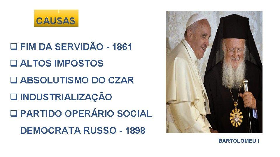 CAUSAS q FIM DA SERVIDÃO - 1861 q ALTOS IMPOSTOS q ABSOLUTISMO DO CZAR