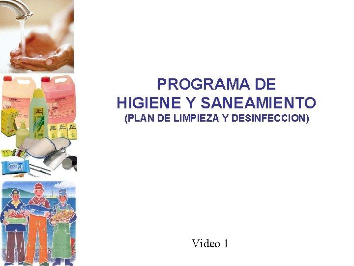 PROGRAMA DE HIGIENE Y SANEAMIENTO (PLAN DE LIMPIEZA Y DESINFECCION) Video 1