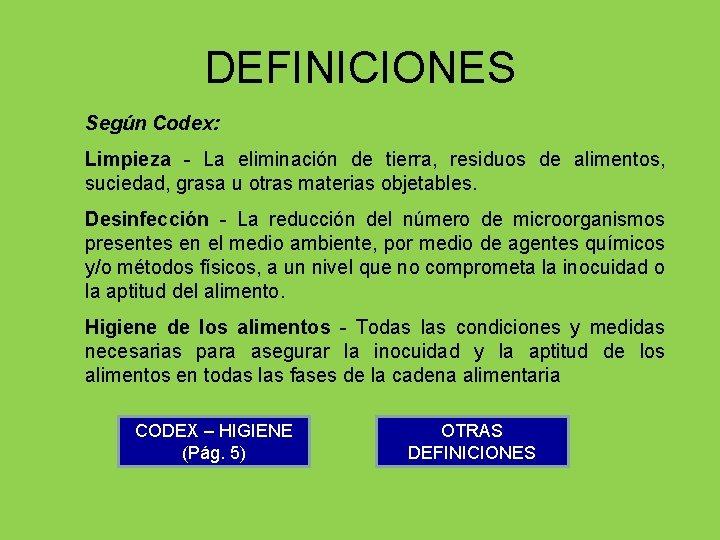 DEFINICIONES Según Codex: Limpieza - La eliminación de tierra, residuos de alimentos, suciedad, grasa