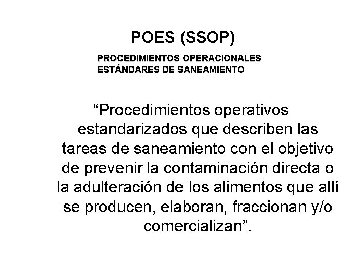 """POES (SSOP) PROCEDIMIENTOS OPERACIONALES ESTÁNDARES DE SANEAMIENTO """"Procedimientos operativos estandarizados que describen las tareas"""