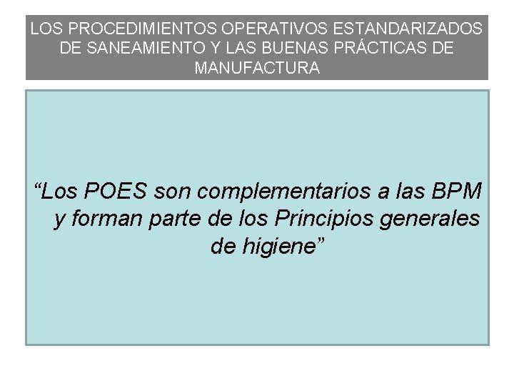 """LOS PROCEDIMIENTOS OPERATIVOS ESTANDARIZADOS DE SANEAMIENTO Y LAS BUENAS PRÁCTICAS DE MANUFACTURA """"Los POES"""