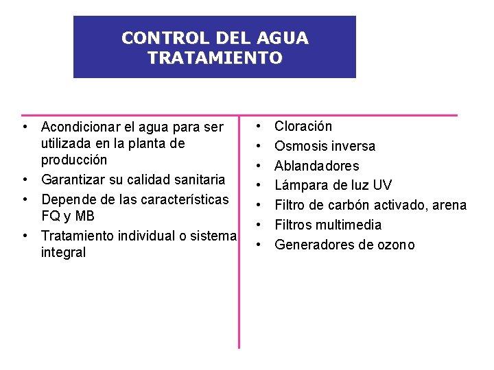 CONTROL DEL AGUA TRATAMIENTO • Acondicionar el agua para ser utilizada en la planta