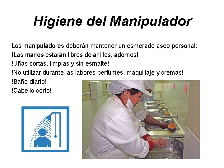 Higiene del Manipulador Los manipuladores deberán mantener un esmerado aseo personal: !Las manos estarán