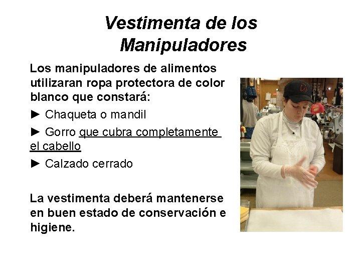 Vestimenta de los Manipuladores Los manipuladores de alimentos utilizaran ropa protectora de color blanco