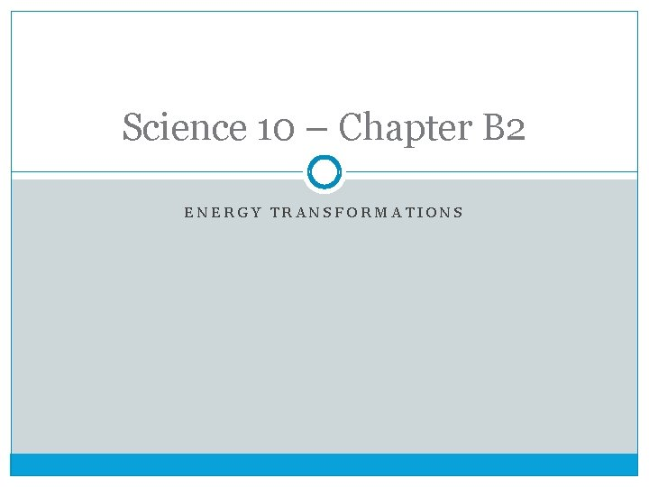 Science 10 – Chapter B 2 ENERGY TRANSFORMATIONS