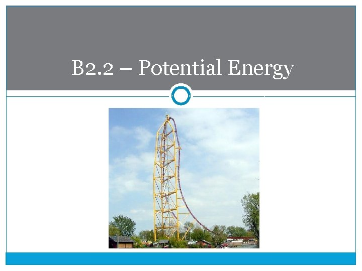 B 2. 2 – Potential Energy