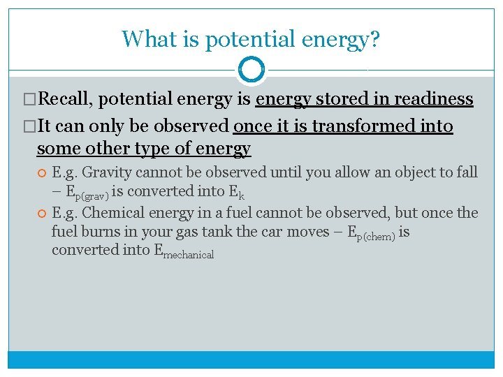 What is potential energy? �Recall, potential energy is energy stored in readiness �It can