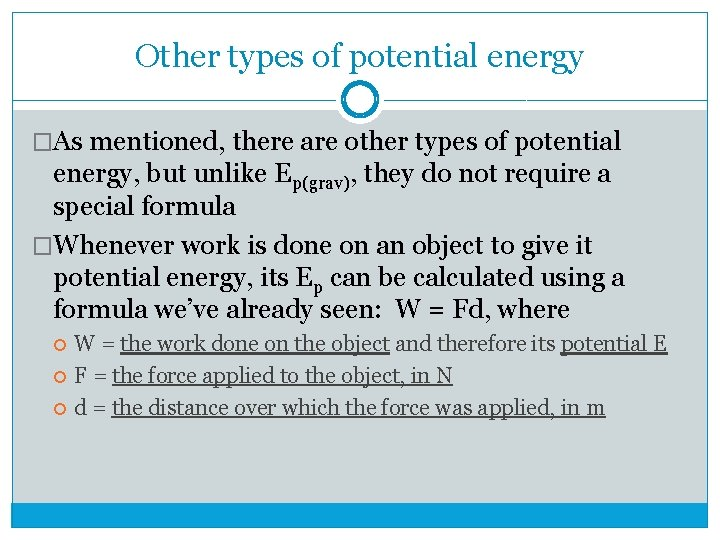 Other types of potential energy �As mentioned, there are other types of potential energy,
