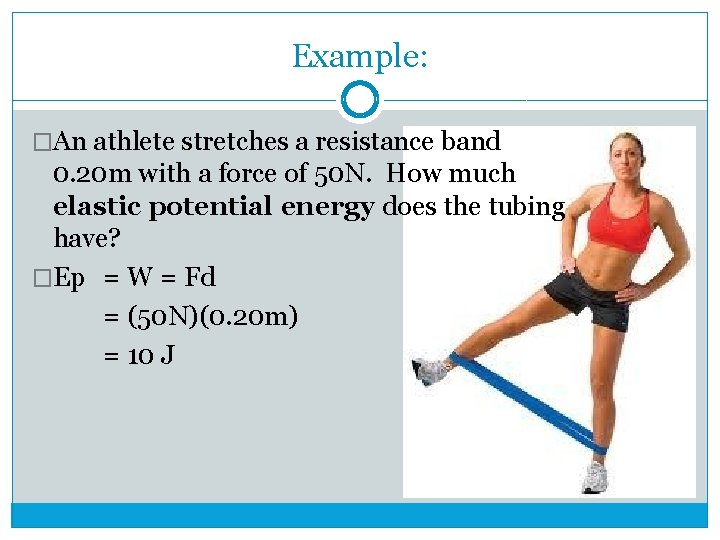 Example: �An athlete stretches a resistance band 0. 20 m with a force of