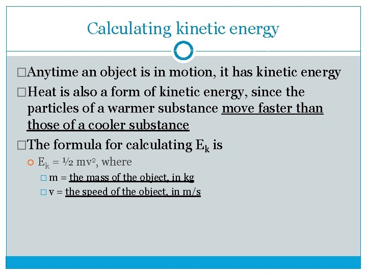 Calculating kinetic energy �Anytime an object is in motion, it has kinetic energy �Heat