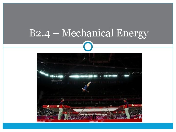 B 2. 4 – Mechanical Energy