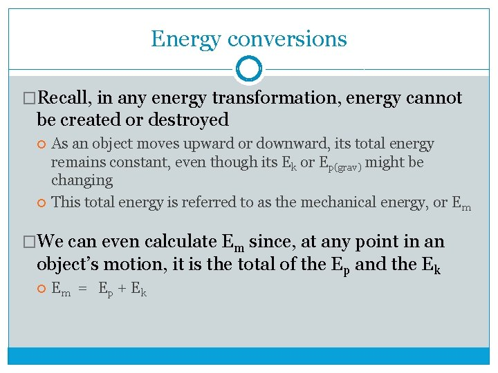 Energy conversions �Recall, in any energy transformation, energy cannot be created or destroyed As