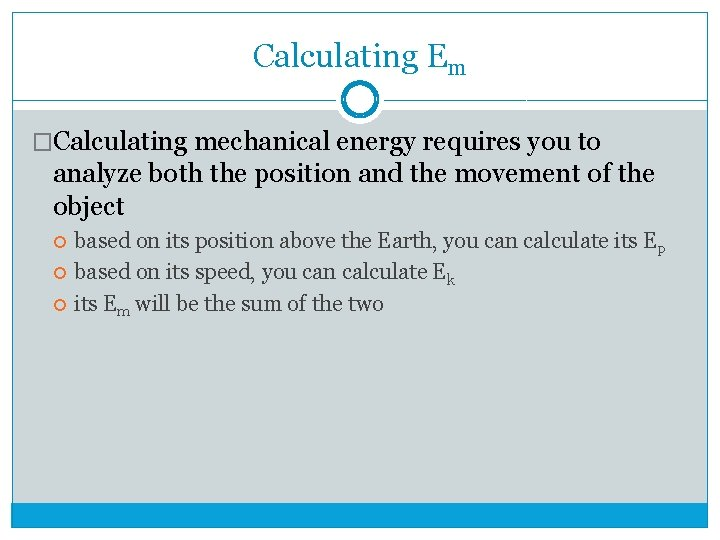 Calculating Em �Calculating mechanical energy requires you to analyze both the position and the