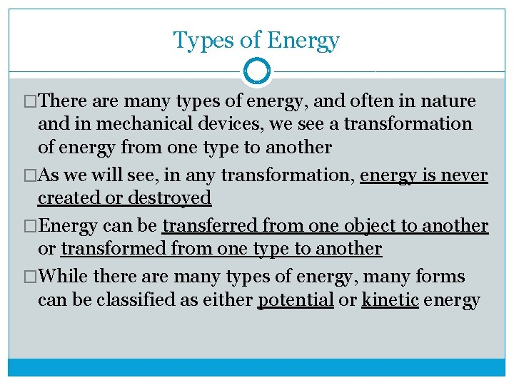 Types of Energy �There are many types of energy, and often in nature and