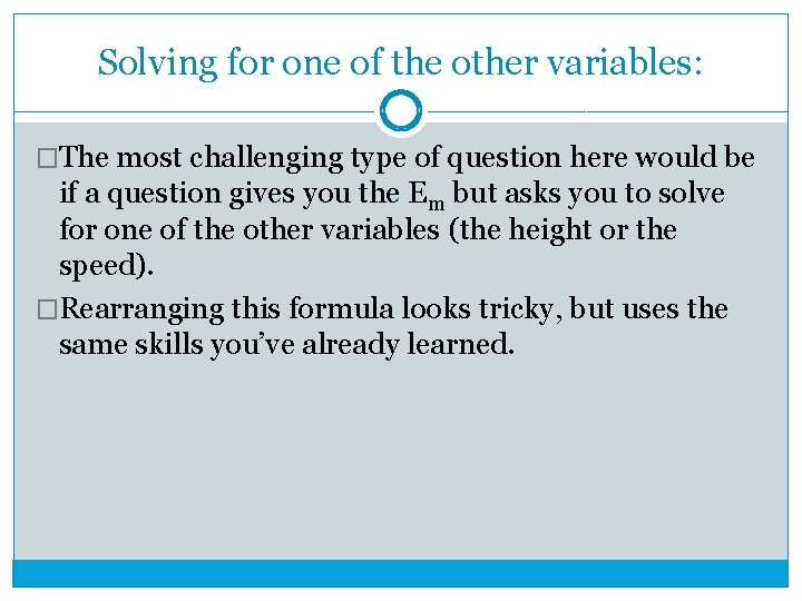 Solving for one of the other variables: �The most challenging type of question here
