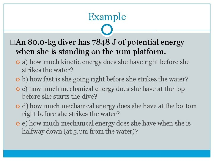 Example �An 80. 0 -kg diver has 7848 J of potential energy when she