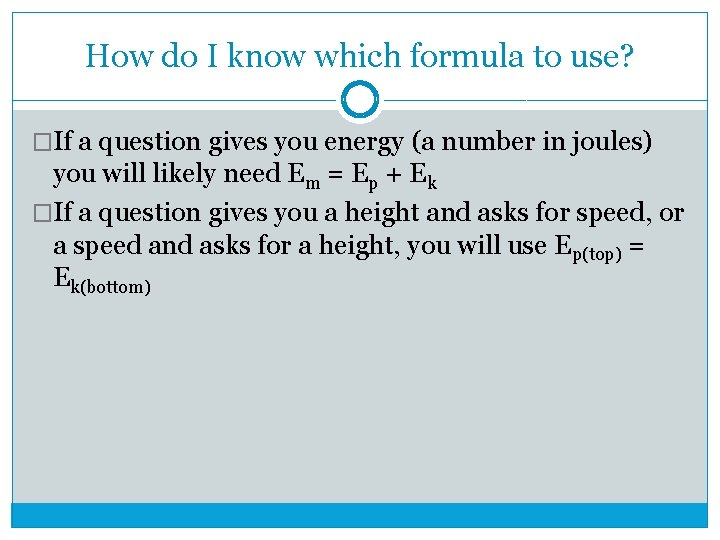 How do I know which formula to use? �If a question gives you energy