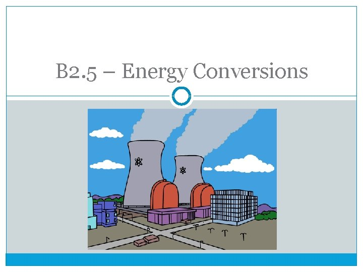 B 2. 5 – Energy Conversions