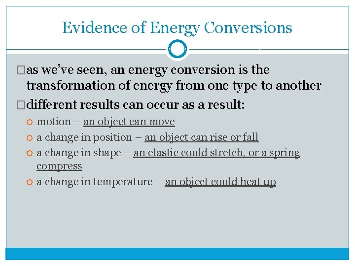 Evidence of Energy Conversions �as we've seen, an energy conversion is the transformation of