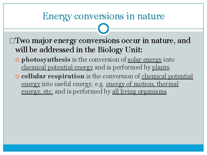 Energy conversions in nature �Two major energy conversions occur in nature, and will be