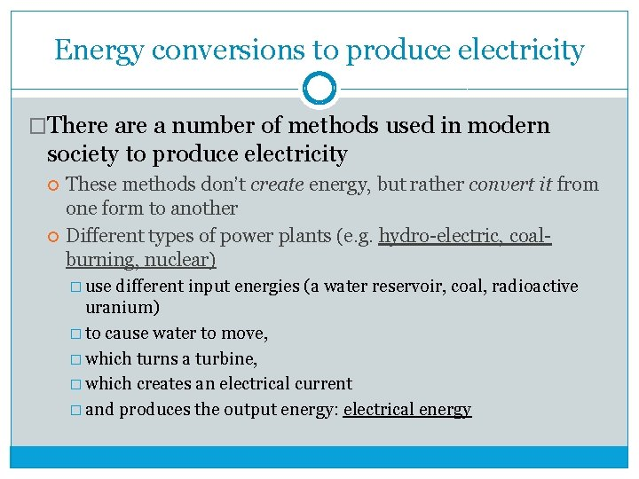 Energy conversions to produce electricity �There a number of methods used in modern society