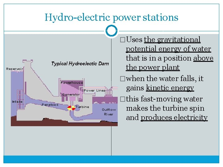 Hydro-electric power stations �Uses the gravitational potential energy of water that is in a
