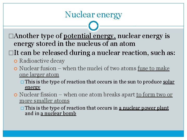 Nuclear energy �Another type of potential energy, nuclear energy is energy stored in the