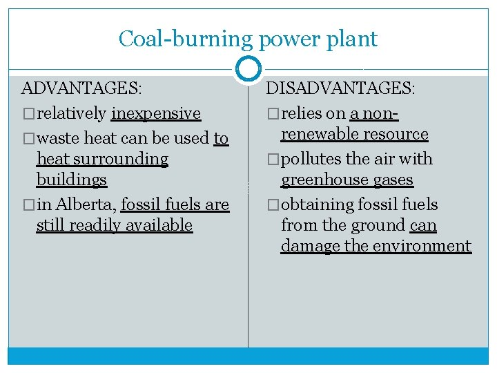 Coal-burning power plant ADVANTAGES: �relatively inexpensive �waste heat can be used to heat surrounding