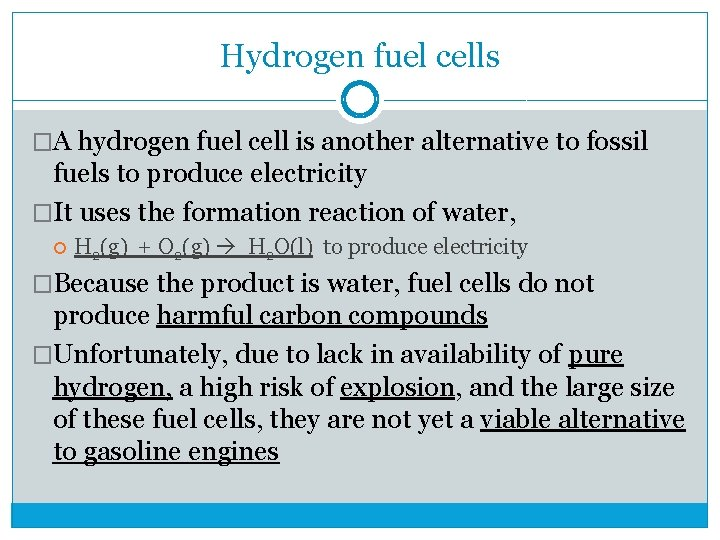 Hydrogen fuel cells �A hydrogen fuel cell is another alternative to fossil fuels to
