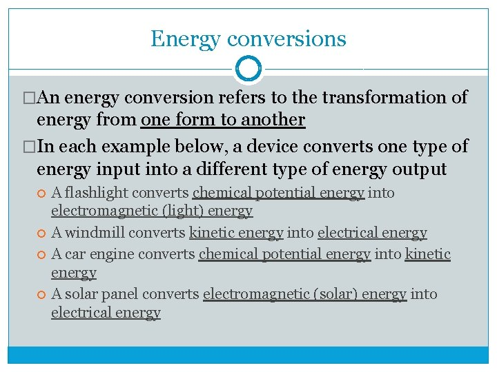 Energy conversions �An energy conversion refers to the transformation of energy from one form