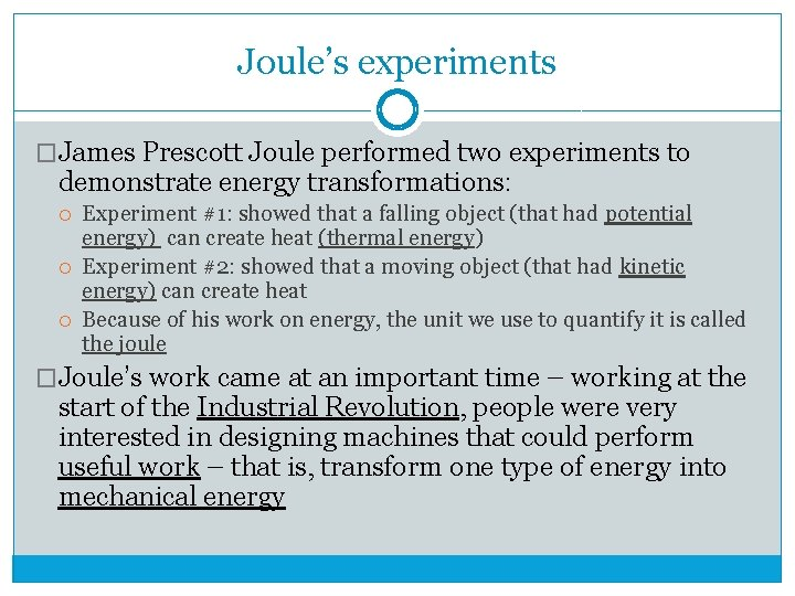 Joule's experiments �James Prescott Joule performed two experiments to demonstrate energy transformations: Experiment #1: