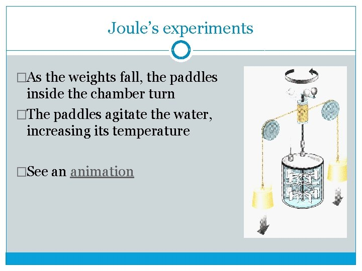 Joule's experiments �As the weights fall, the paddles inside the chamber turn �The paddles