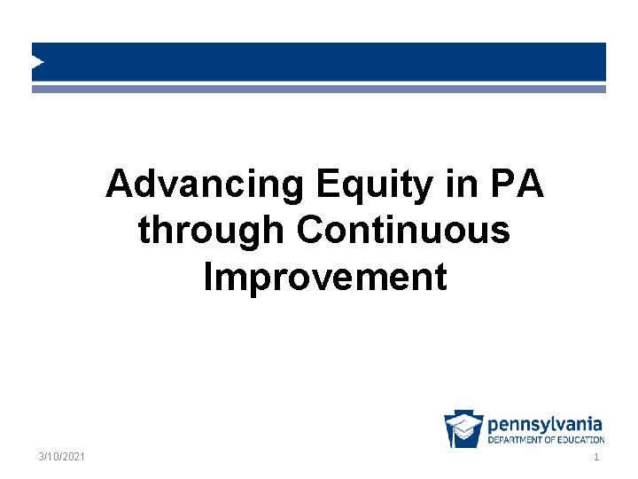 Advancing Equity in PA through Continuous Improvement 3/10/2021 1