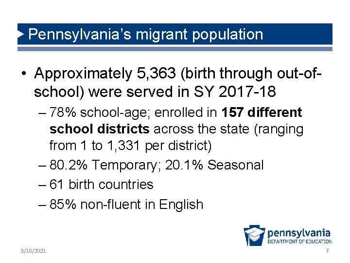 Pennsylvania's migrant population • Approximately 5, 363 (birth through out-ofschool) were served in SY