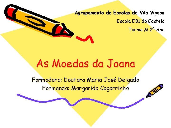 Agrupamento de Escolas de Vila Viçosa Escola EB 1 do Castelo Turma M 2º