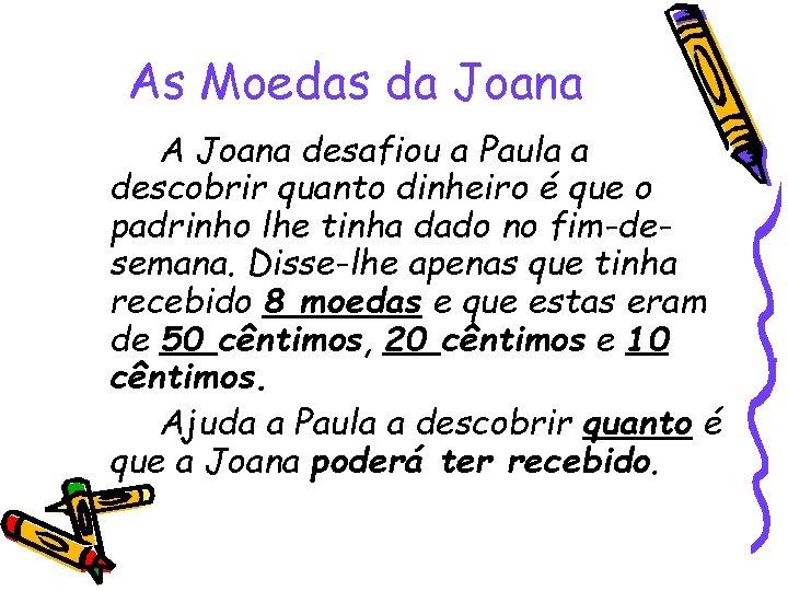 As Moedas da Joana A Joana desafiou a Paula a descobrir quanto dinheiro é