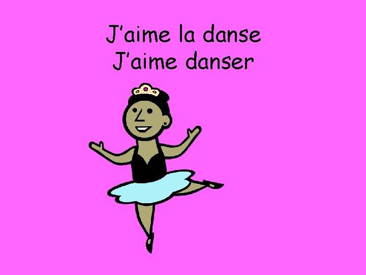 J'aime la danse J'aime danser