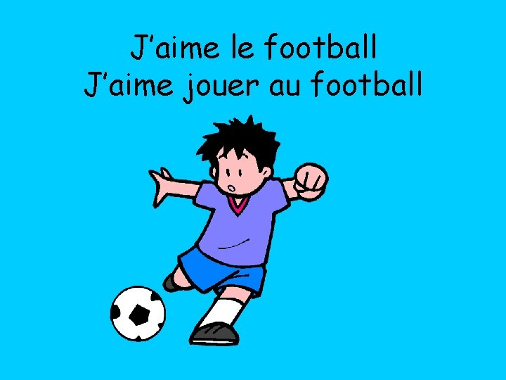 J'aime le football J'aime jouer au football