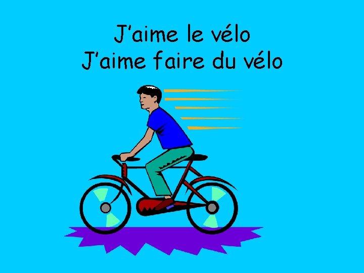J'aime le vélo J'aime faire du vélo