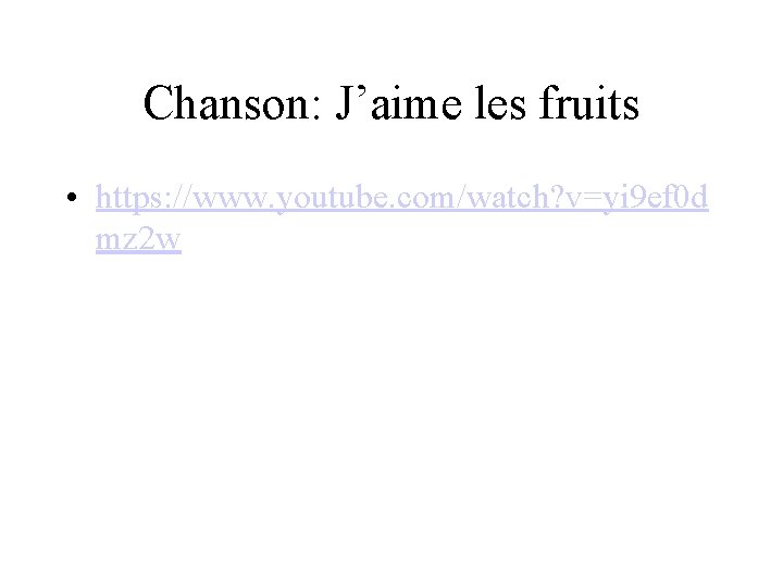 Chanson: J'aime les fruits • https: //www. youtube. com/watch? v=yi 9 ef 0 d