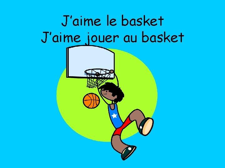 J'aime le basket J'aime jouer au basket