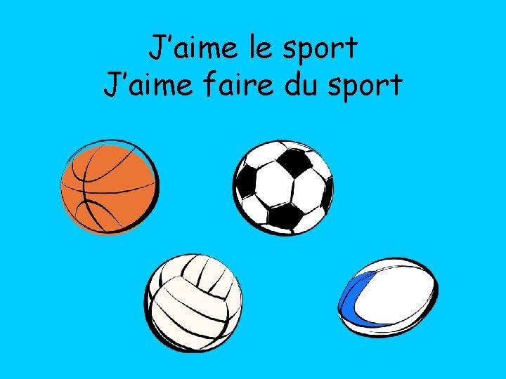 J'aime le sport J'aime faire du sport